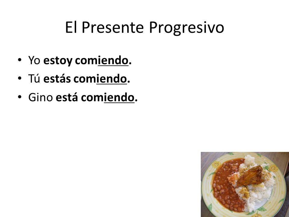 El Presente Progresivo Yo estoy comiendo. Tú estás comiendo. Gino está comiendo.