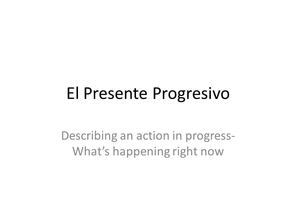 Present Progressive in English: We use the verb to be followed by a verb ending in -ing Ex.: I am eating.