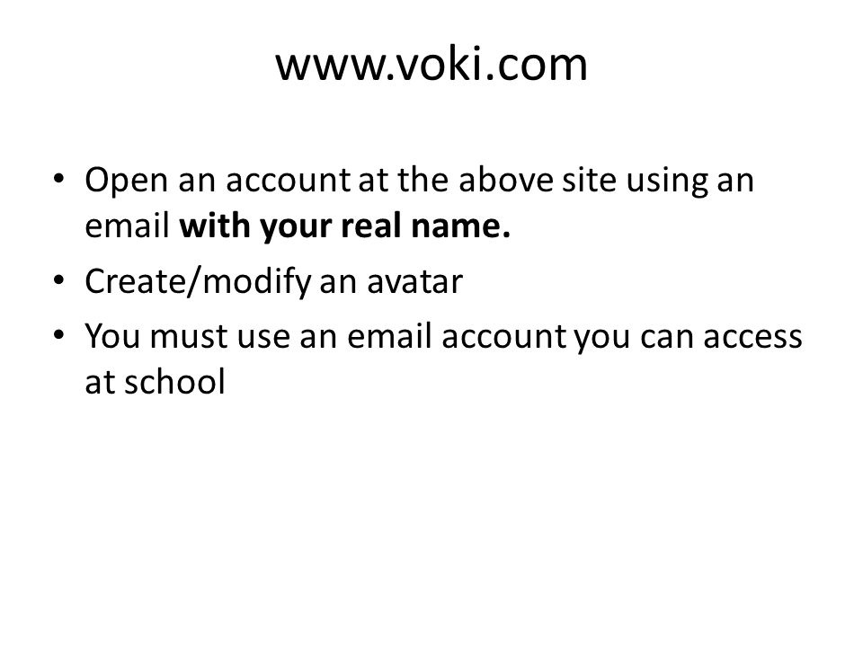 www.voki.com Open an account at the above site using an email with your real name. Create/modify an avatar You must use an email account you can acces