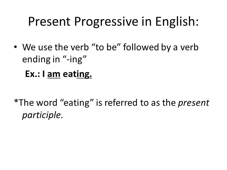 El Presente Progresivo Yo estoy comiendo.Tú estás comiendo.