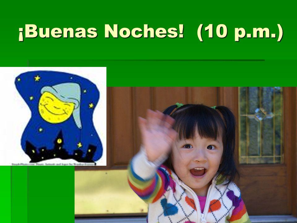 ¡Buenas Noches! (10 p.m.) Good Night!