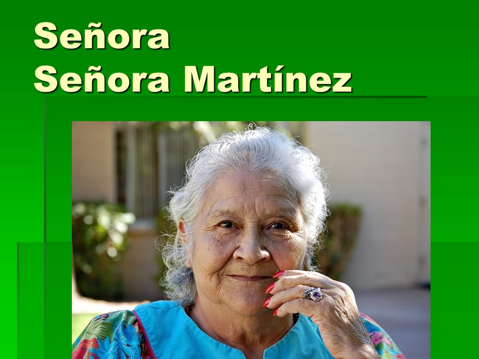 Señora – Maam Señora Martínez –Mrs.