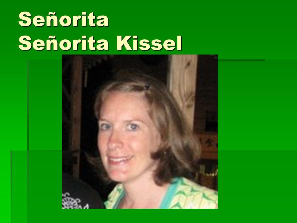 Señorita- Miss Señorita Kissel – Ms.