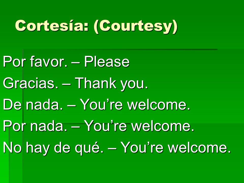 Cortesía: (Courtesy) Por favor.– Please Gracias. – Thank you.