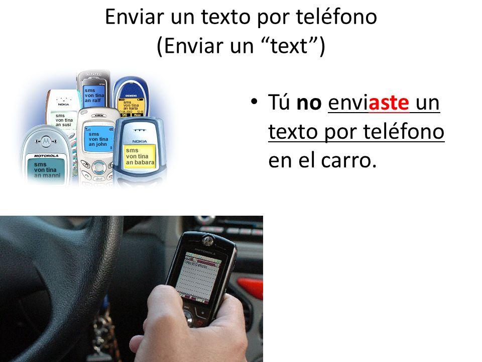 Enviar un texto por teléfono (Enviar un text) Tú no enviaste un texto por teléfono en el carro.