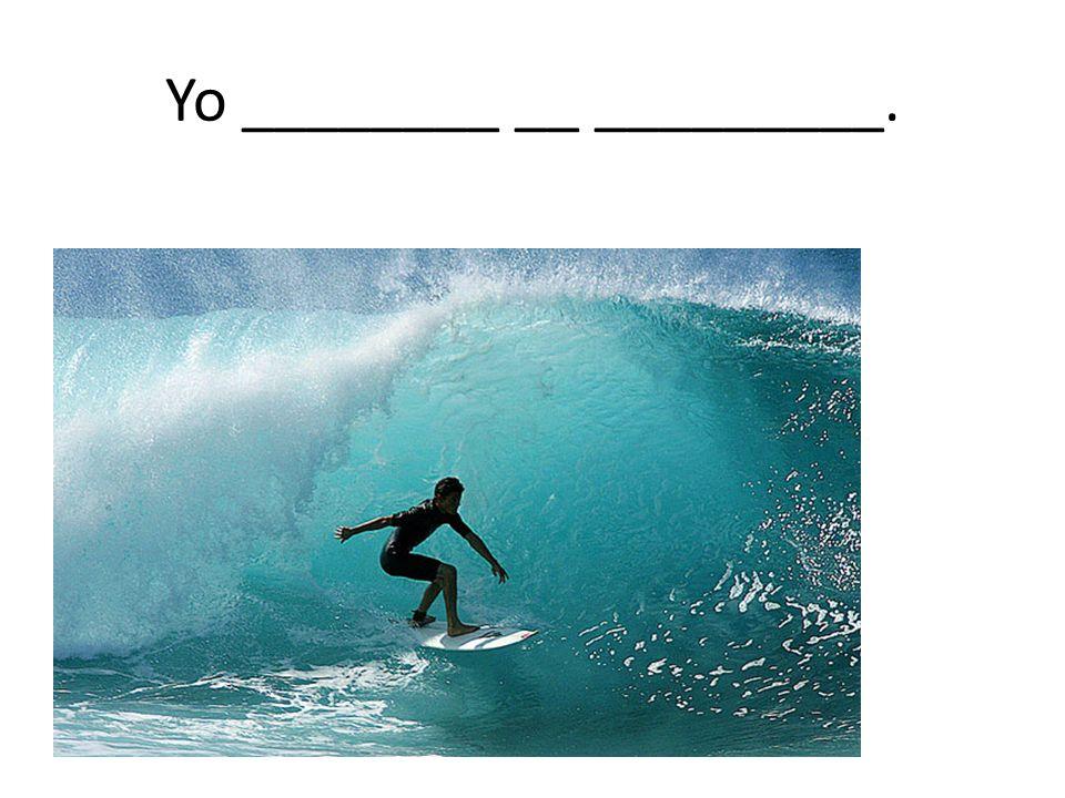 Yo ________ __ _________.