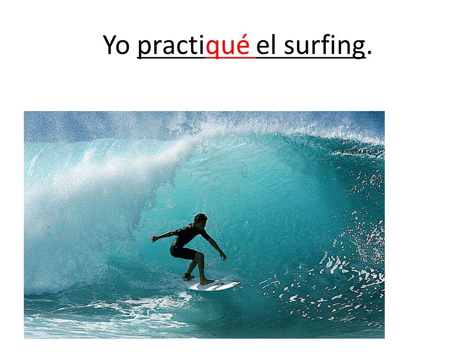 Yo practiqué el surfing.