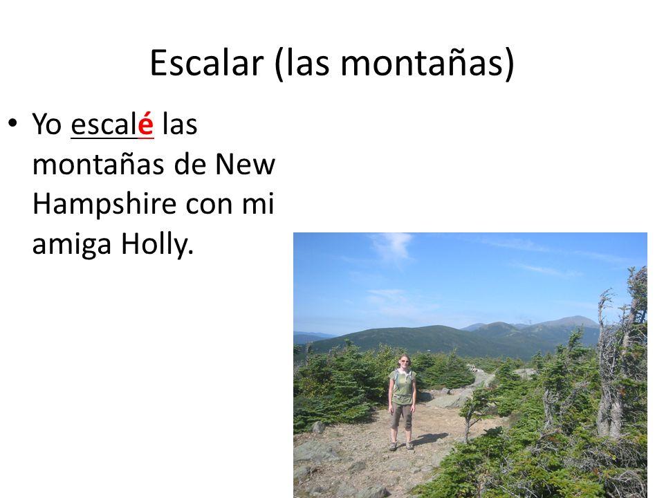 Escalar (las montañas) Yo escalé las montañas de New Hampshire con mi amiga Holly.
