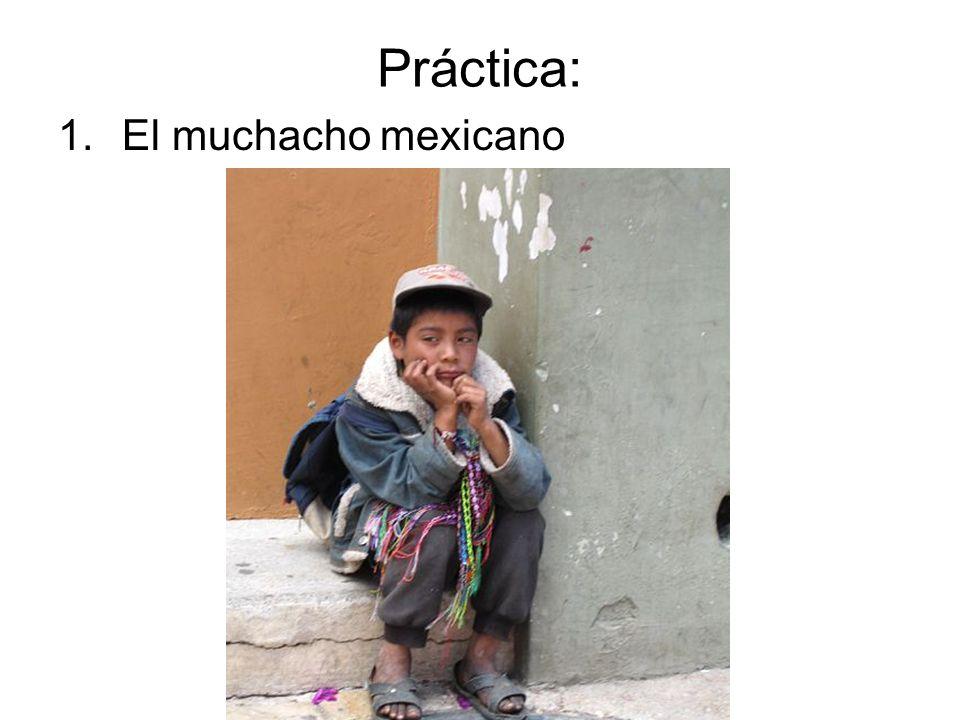 Práctica: 1.El muchacho mexicano