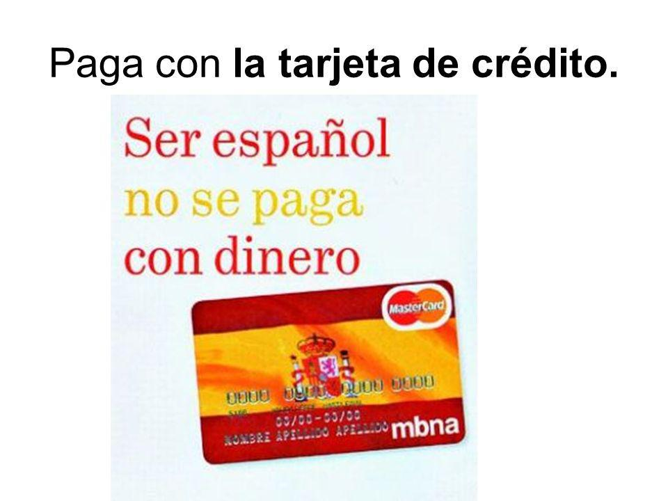 Paga con la tarjeta de crédito.