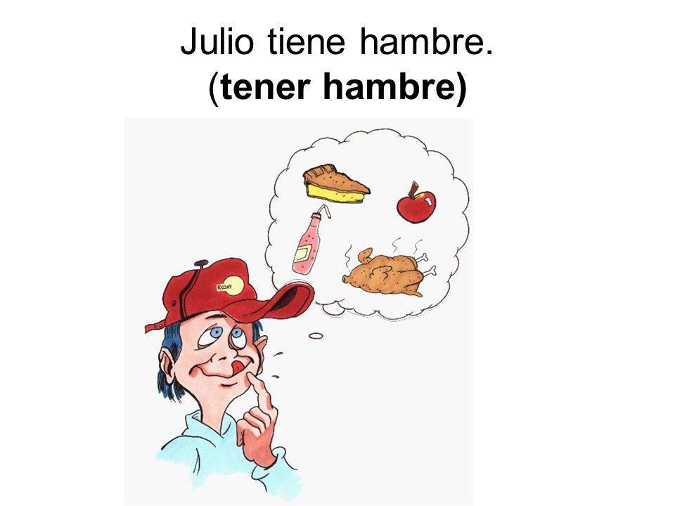 Julio tiene hambre. (tener hambre)