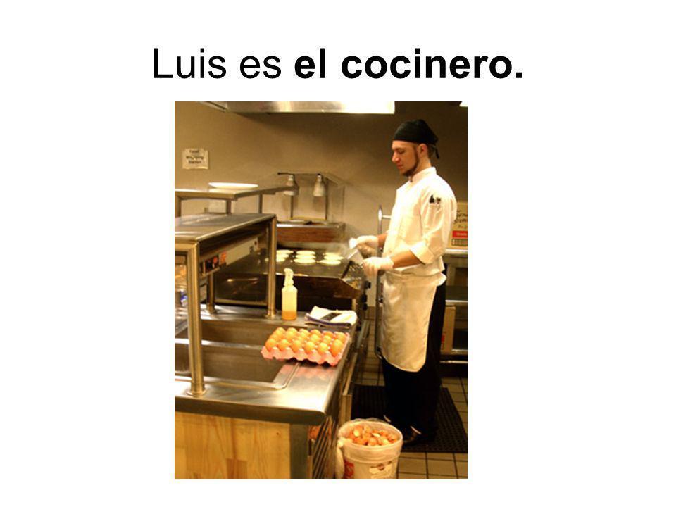 Luis es el cocinero.