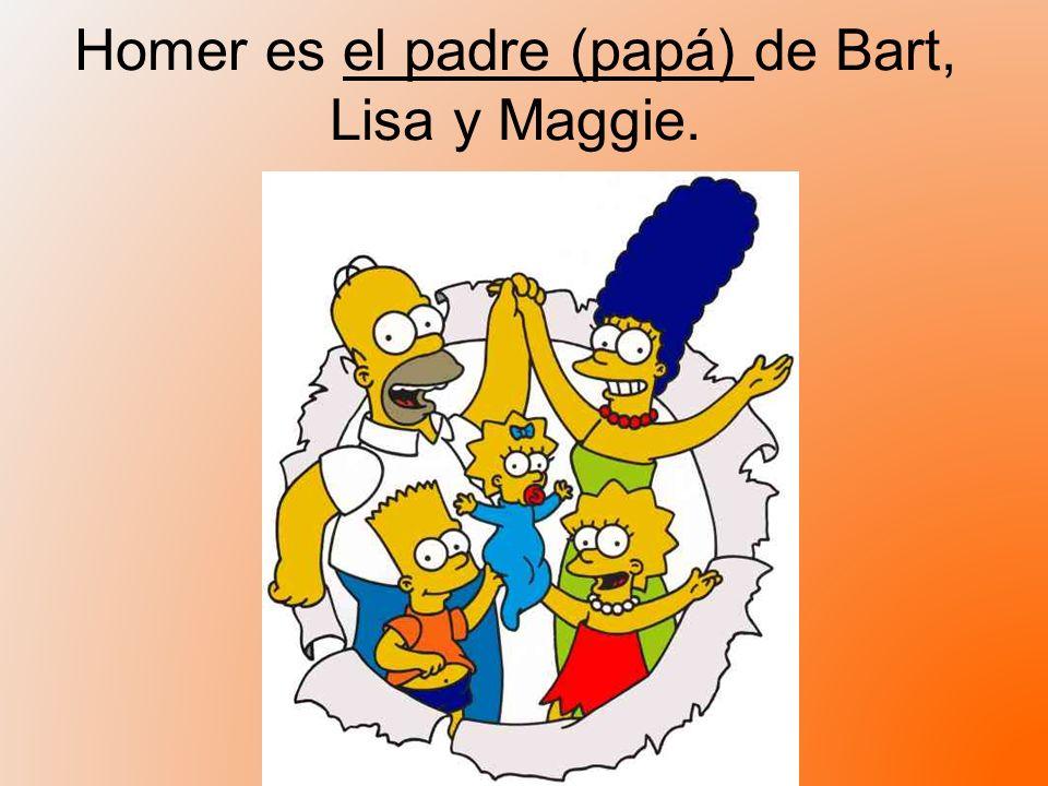 Homer es el padre (papá) de Bart, Lisa y Maggie.
