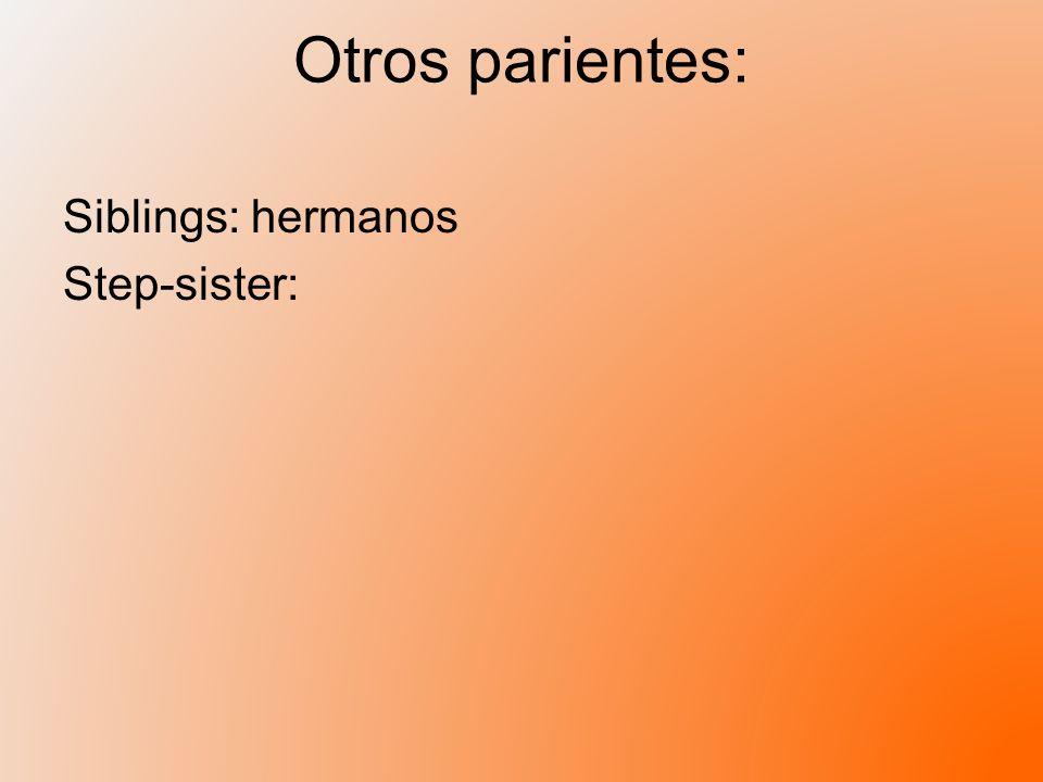 Otros parientes: Siblings: hermanos Step-sister: