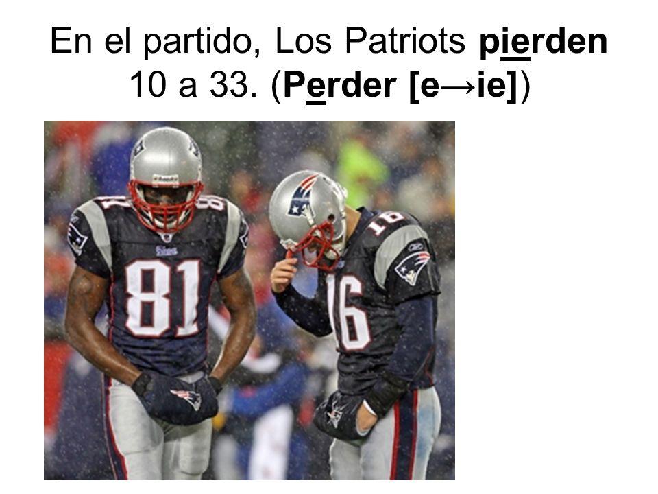 En el partido, Los Patriots pierden 10 a 33. (Perder [eie])