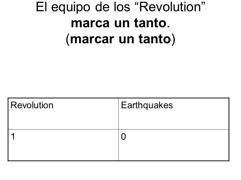 El equipo de los Revolution marca un tanto. (marcar un tanto) RevolutionEarthquakes 10