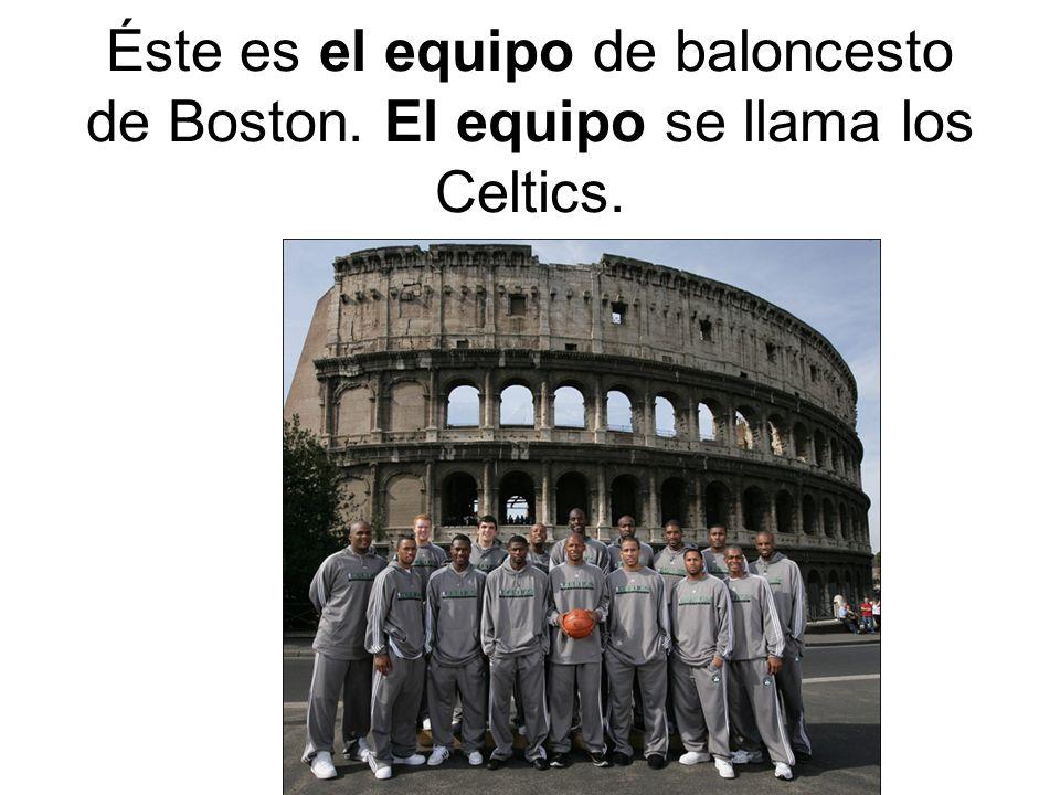 Éste es el equipo de baloncesto de Boston. El equipo se llama los Celtics.