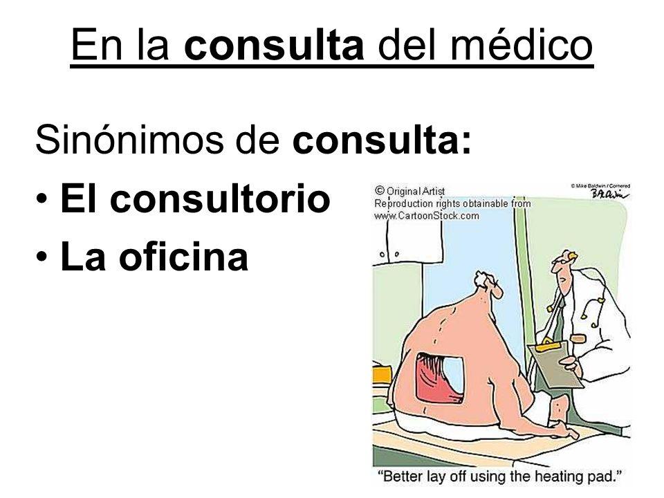 En la consulta del médico Sinónimos de consulta: El consultorio La oficina
