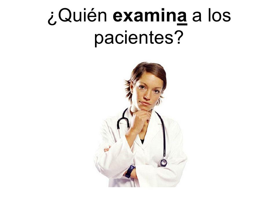 ¿Quién examina a los pacientes?