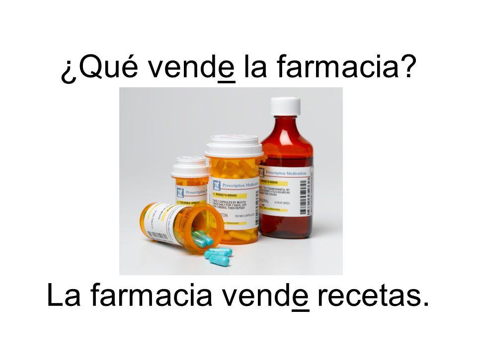 ¿Qué vende la farmacia? La farmacia vende recetas.