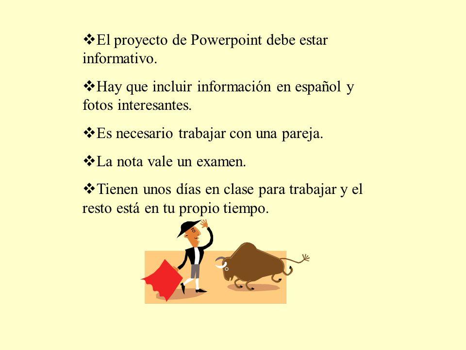 El proyecto de Powerpoint debe estar informativo. Hay que incluir información en español y fotos interesantes. Es necesario trabajar con una pareja. L