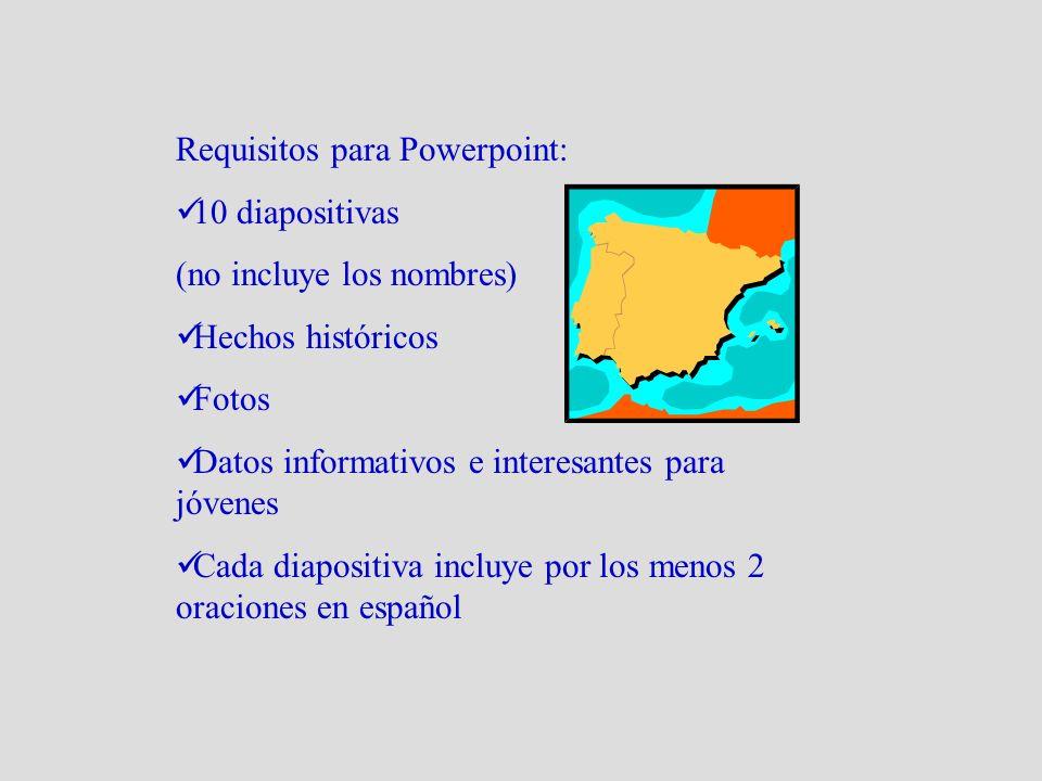 Requisitos para Powerpoint: 10 diapositivas (no incluye los nombres) Hechos históricos Fotos Datos informativos e interesantes para jóvenes Cada diapositiva incluye por los menos 2 oraciones en español