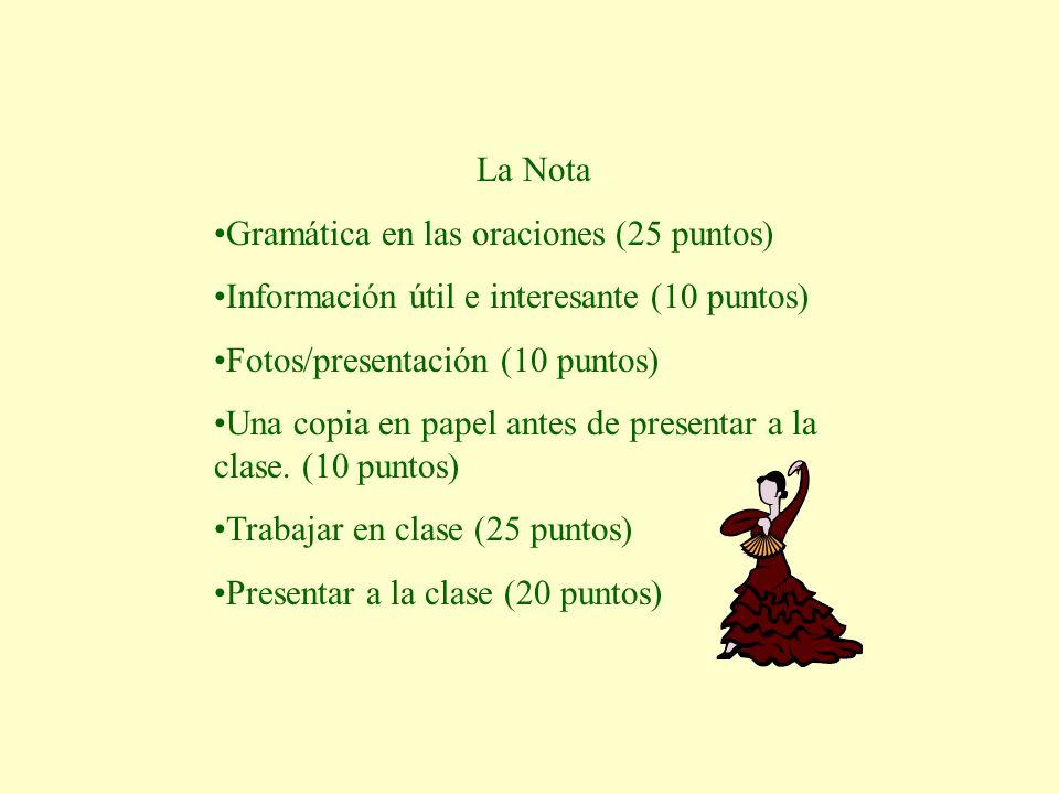 La Nota Gramática en las oraciones (25 puntos) Información útil e interesante (10 puntos) Fotos/presentación (10 puntos) Una copia en papel antes de presentar a la clase.