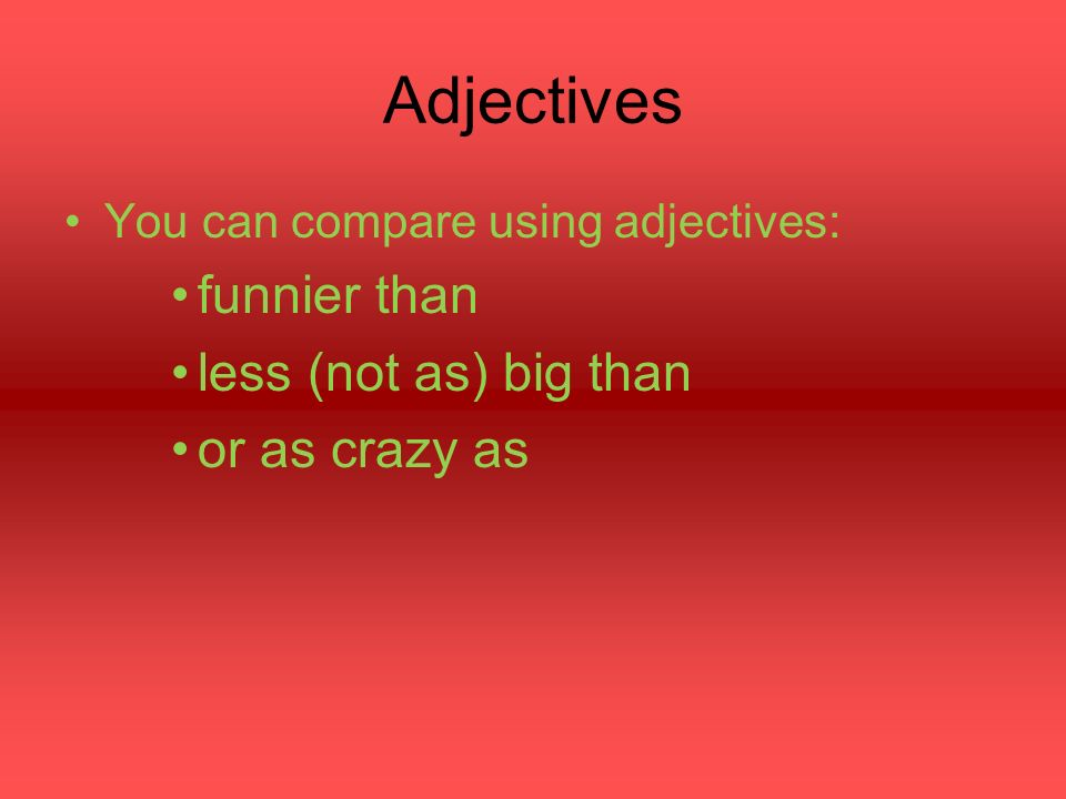 Adjectives When using adjectives, use these equations in Spanish: más + adj.