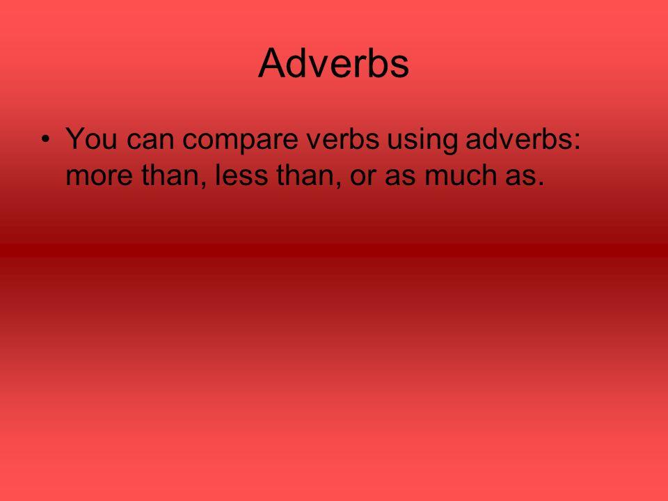 Adverbs When using adverbs, use these equations in Spanish: más + que or menos + que or tanto + como