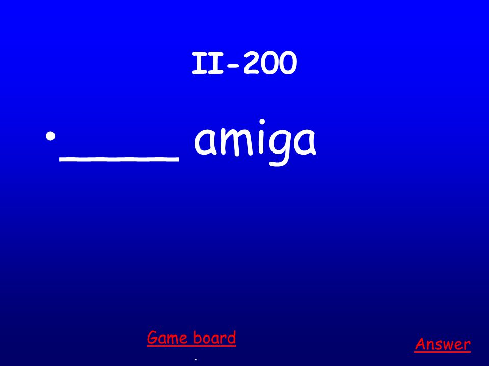 II-100 ____ chico Answer. Game board