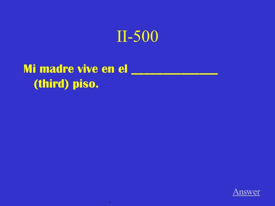II-400 Nosotros vivimos en el _______________ (fifth) piso. Answer.