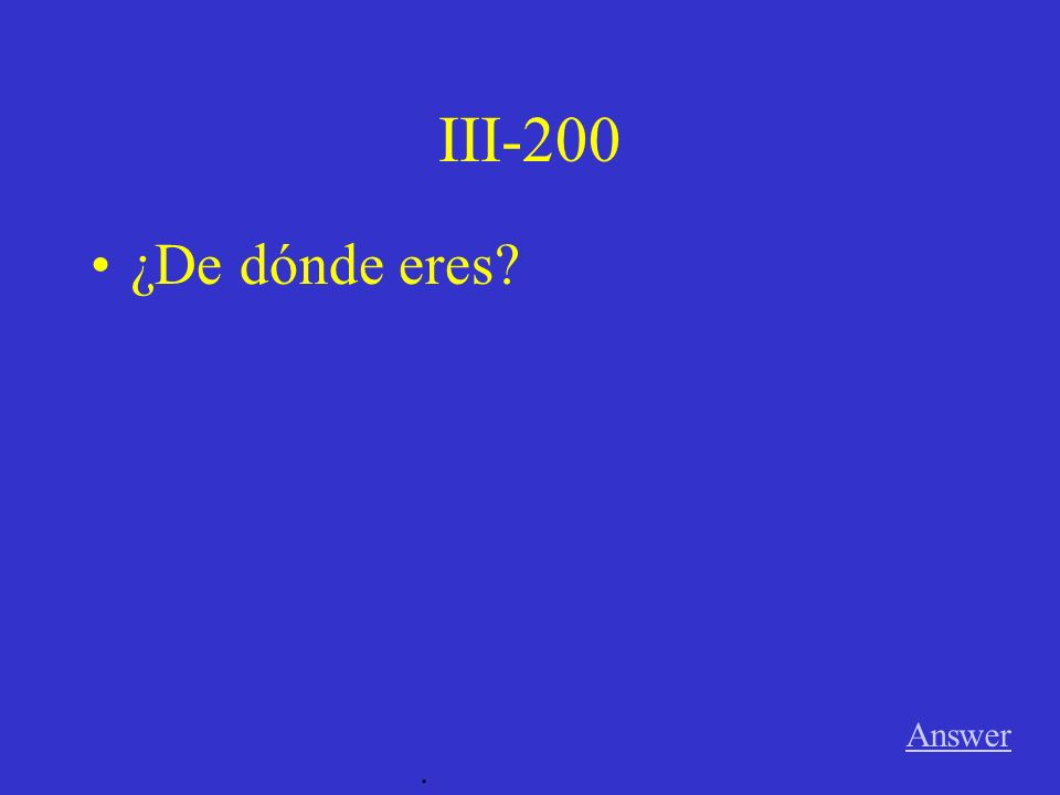 III-100 Answer. ¿Cómo estás