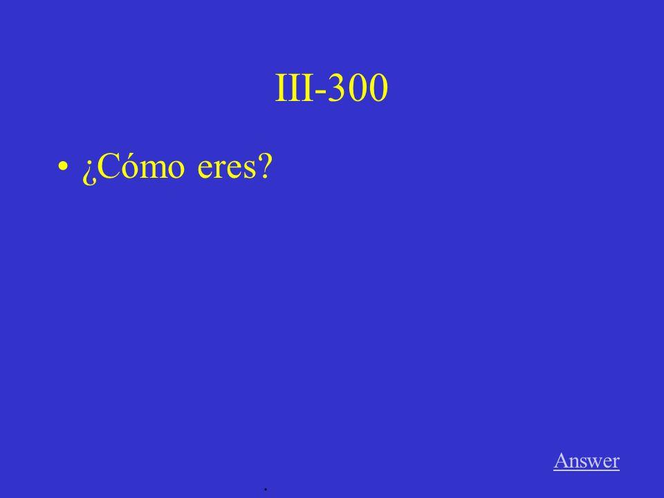 III-200 Answer. ¿De dónde eres?