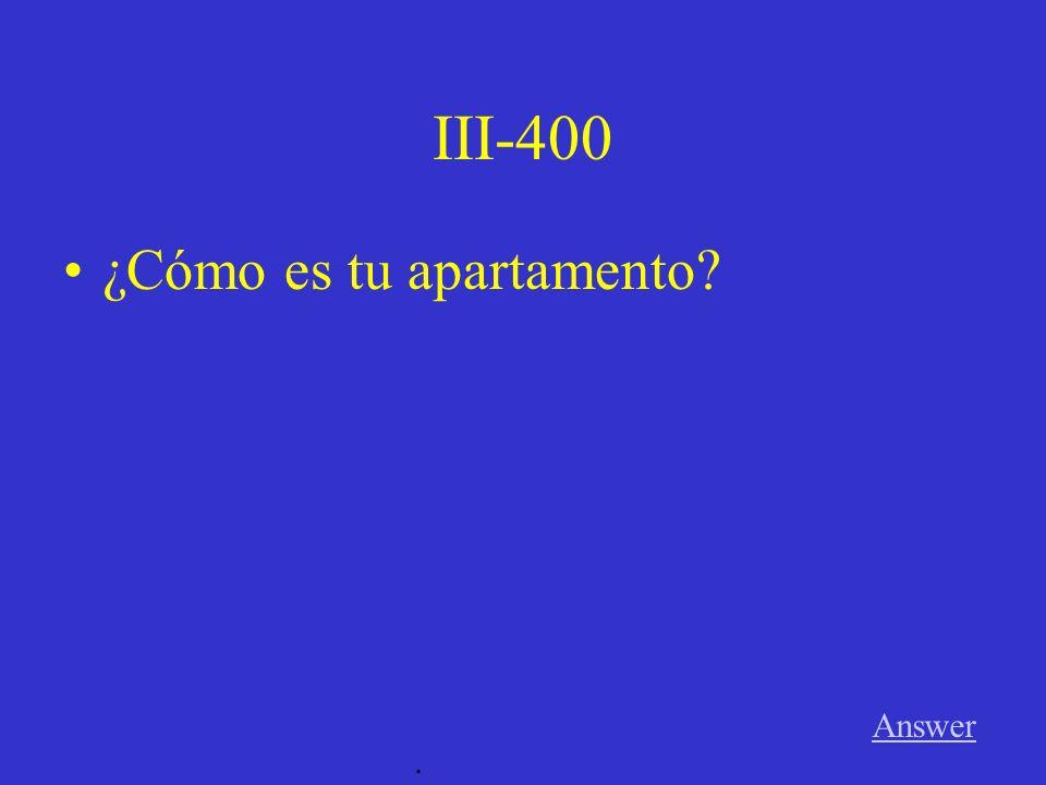 III-300 Answer. ¿Cómo eres