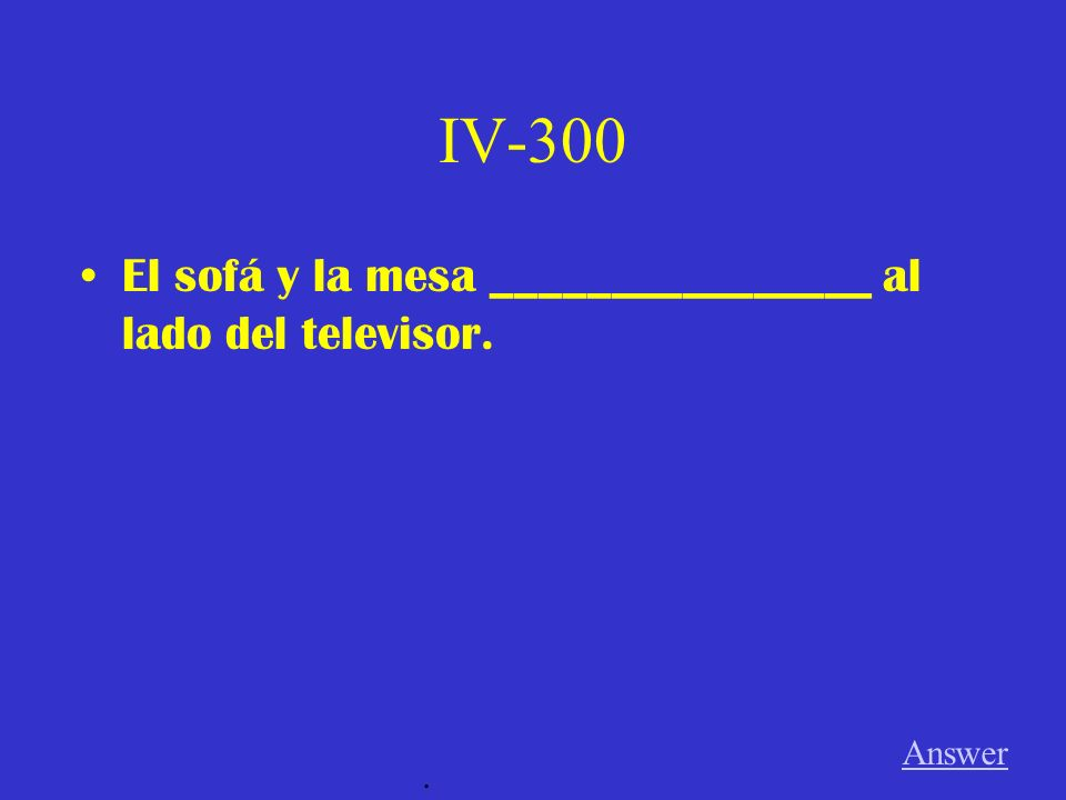 IV-200 La c ómoda ________________ cerca de la mesa. Answer.