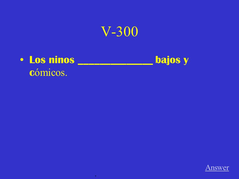 V-200 El estudiante _____________ triste porque tiene una mala nota en el examen. Answer.