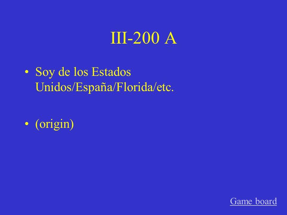 III-100 A Estoy bien/triste/cansado (temporary feeling/emotion) Game board