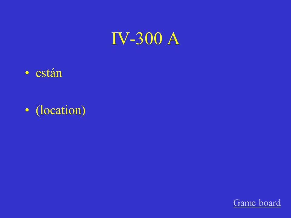 IV-200 A está (location) Game board