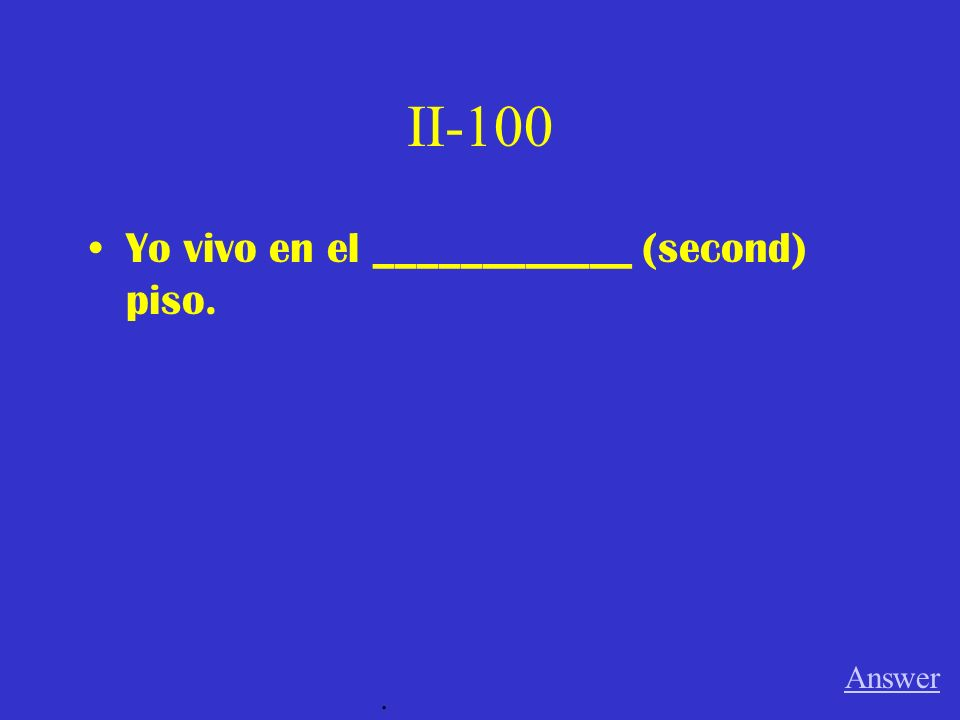 II-100 Yo vivo en el ____________ (second) piso. Answer.