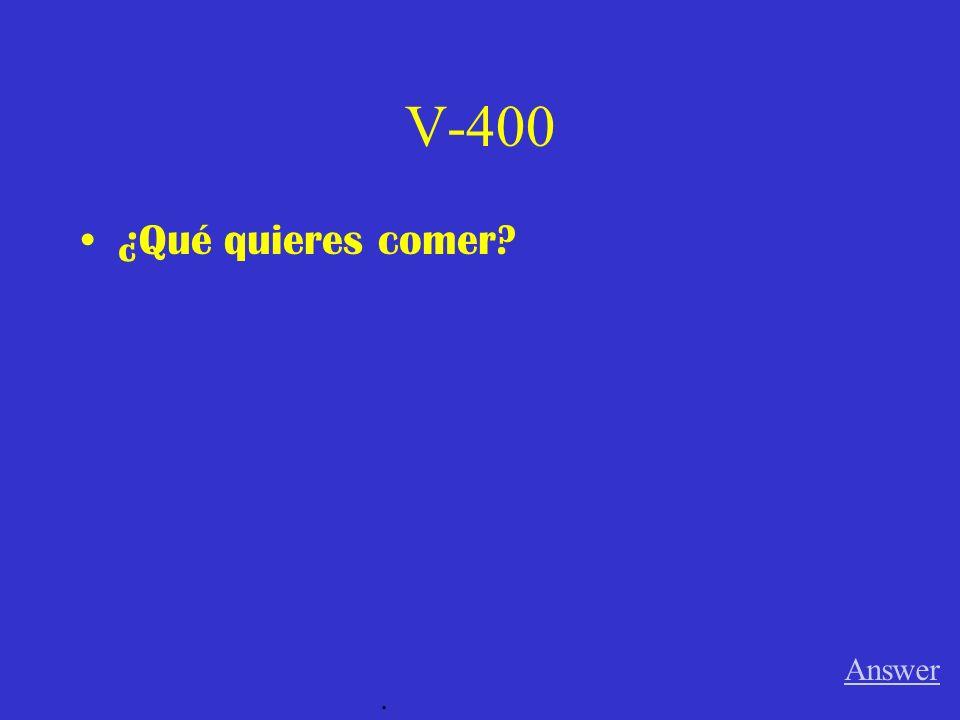 V-300 ¿Prefieres las galletas o el helado? Answer.