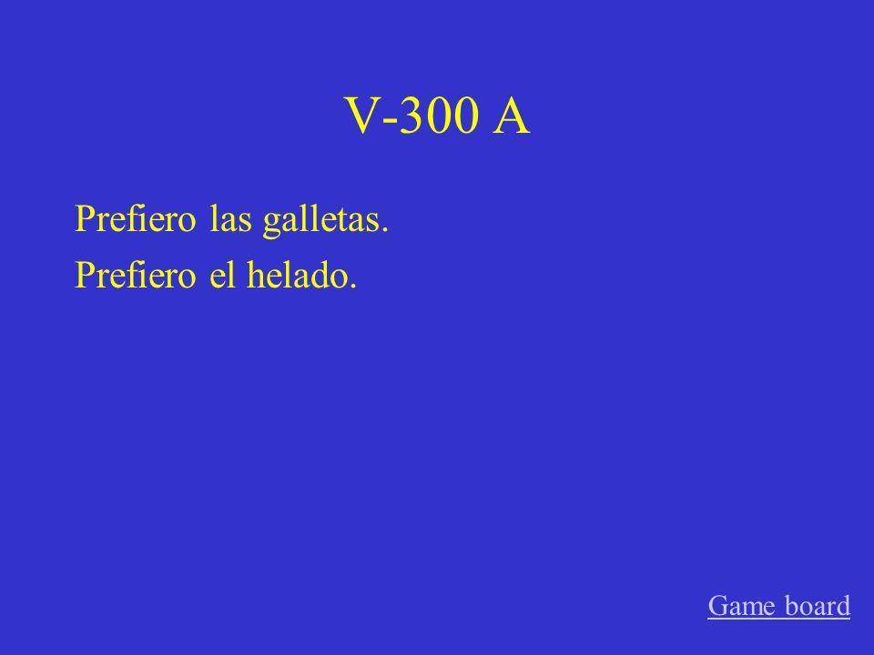V-200 A Pido ____________________ (bistec, pollo con arroz, el pescado, las papas fritas, etc.) Game board