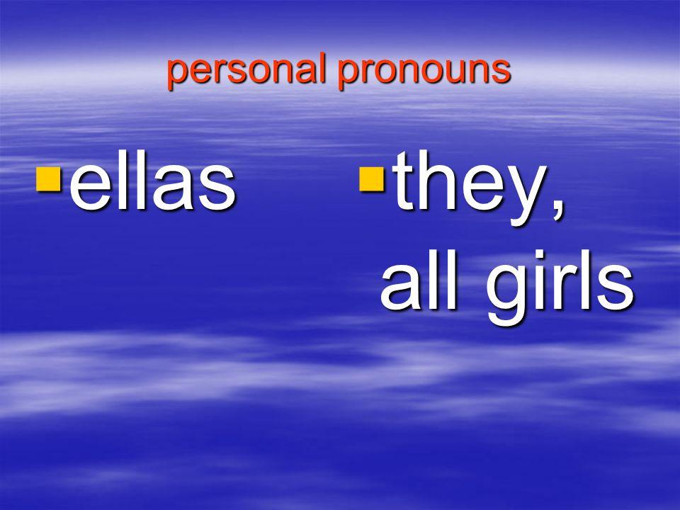 personal pronouns ellas ellas they, all girls they, all girls