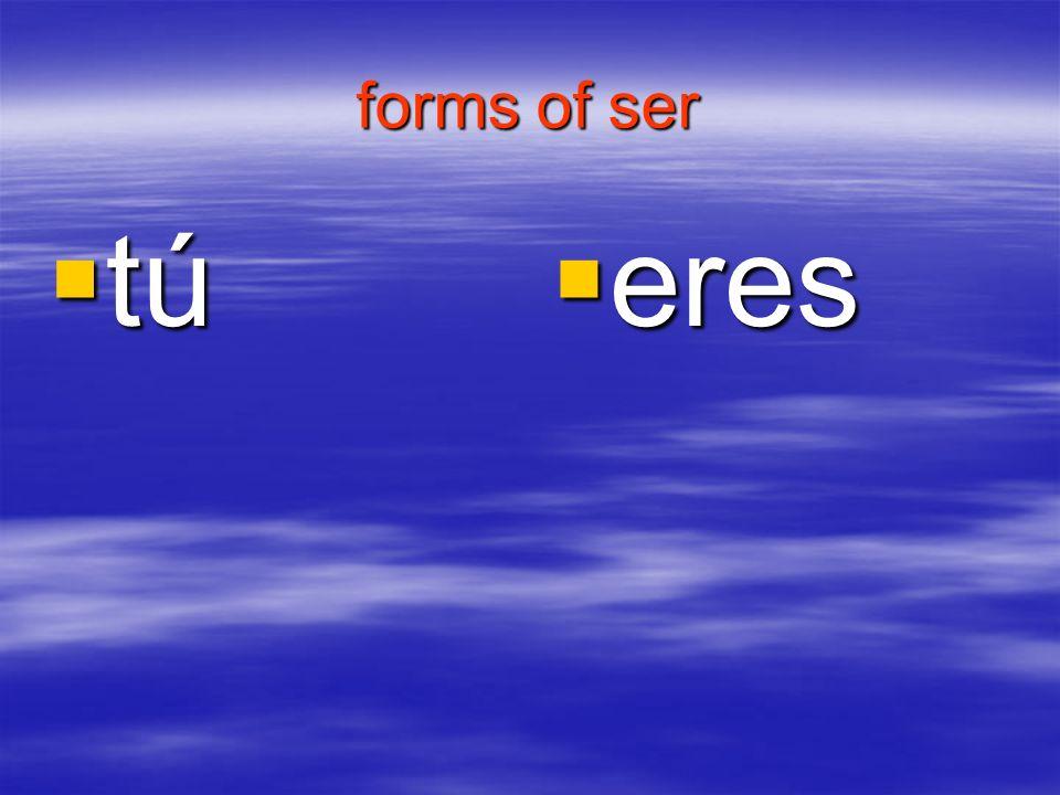 forms of ser tú tú eres eres