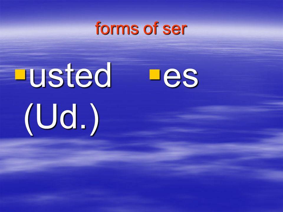 forms of ser usted (Ud.) usted (Ud.) es es