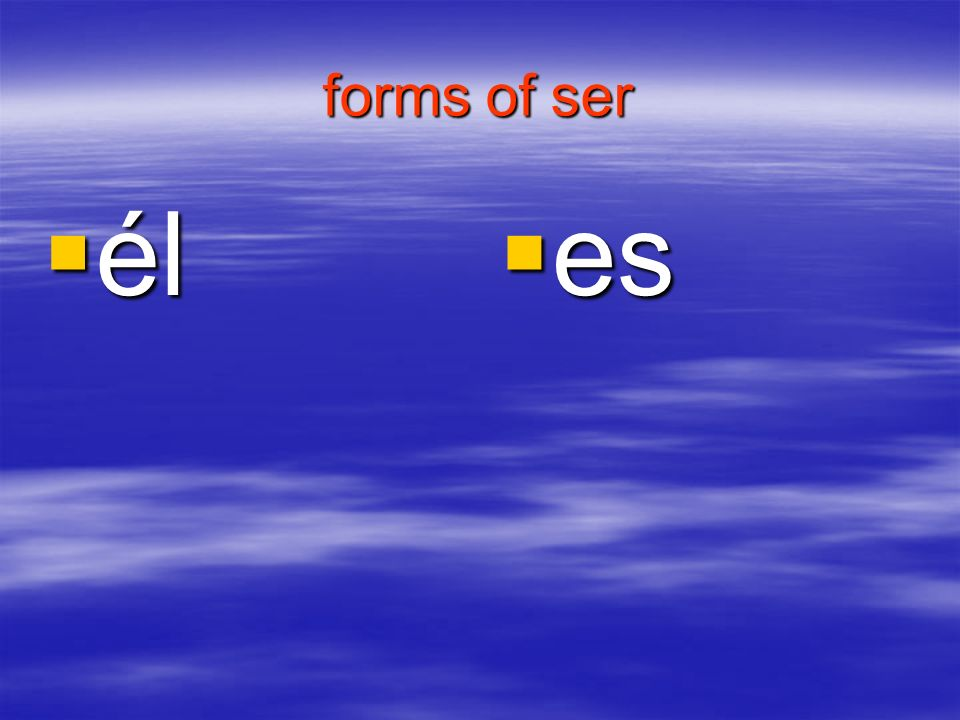 forms of ser él él es es