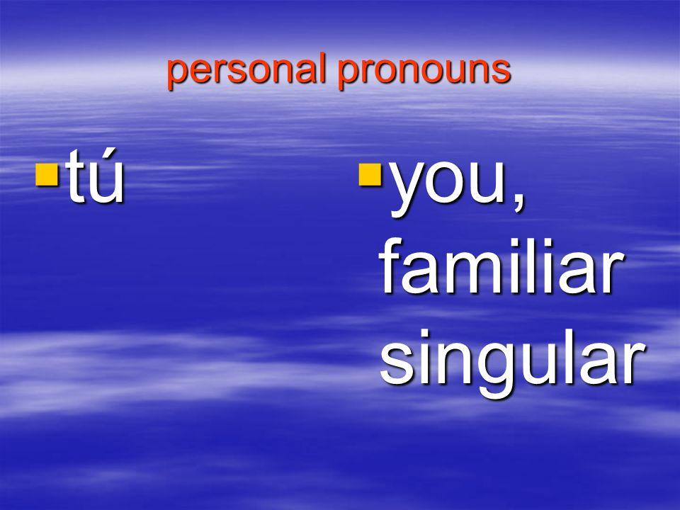 personal pronouns tú tú you, familiar singular you, familiar singular
