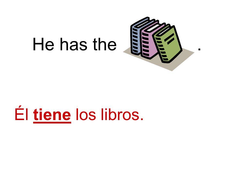 He has the. Él tiene los libros.
