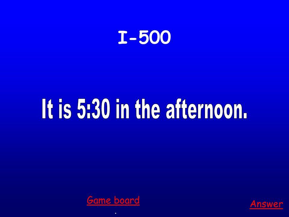 I-500 Answer. Game board