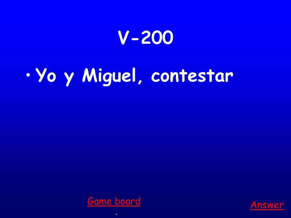 V-200 Yo y Miguel, contestar Answer. Game board