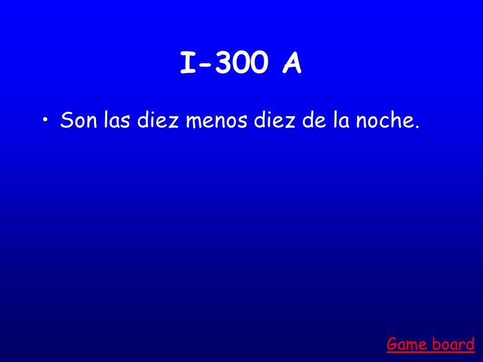 I-300 A Son las diez menos diez de la noche. Game board
